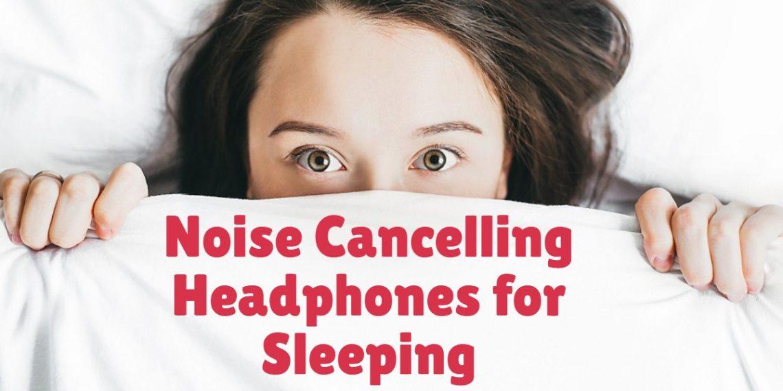 ᐉ Popular Noise Cancelling Headphones For Sleeping